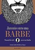 Jamais sans ma barbe: Manuel de style pour mec barbu