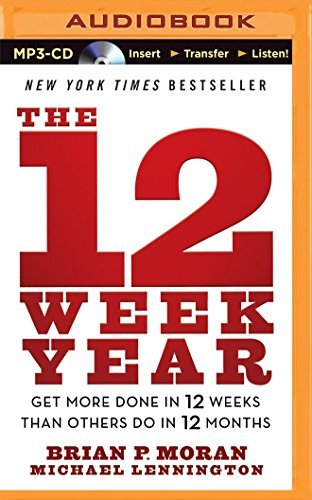 The 12 Week Year: Get More Done in 12 Weeks Than Others Do in 12 Months by Brian P. Moran (2015-04-26)