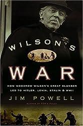Wilson's War: How Woodrow Wilson's Great Blunder Led to Hitler, Lenin, Stalin, and World War II by Jim Powell (2005-03-29)