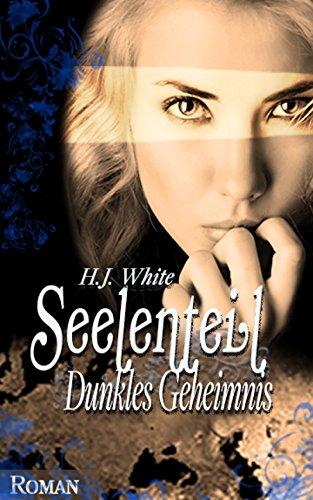 Seelenteil: Dunkles Geheimnis von [White, H. J.]