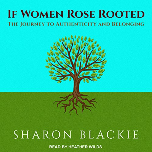 If Women Rose Rooted: The Journey to Authenticity and Belonging