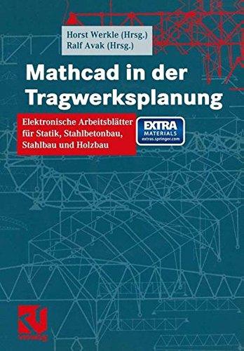 Mathcad in der Tragwerksplanung: Elektronische Arbeitsblätter für Statik, Stahlbetonbau, Stahlbau und Holzbau
