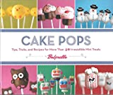 Cake Pops: Tips, Tricks, and Recipes for more than 40 Irresistible Mini Treats by Bakerella (Aug 25 2010)