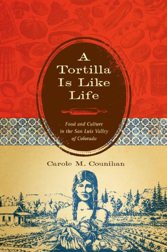 A Tortilla Is Like Life: Food and Culture in the San Luis Valley of Colorado (Louann Atkins Temple Women & Culture Series)