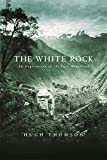 The White Rock A Story of Exploration in the Inca Heartland