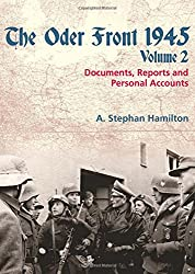 The Oder Front 1945 Volume 2: Documents, Reports & Personal Accounts