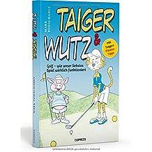 Taiger & Wutz: Golf – wie unser liebstes Spiel wirklich funktioniert
