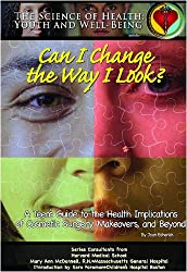 Can I Change the Way I Look?: A Teen's Guide to the Health Implications of Cosmetic Surgery, Makeovers, and Beyond