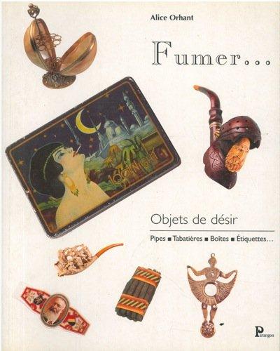 Fumer...Objets de désir - Pipes, tabatières, boîtes, étiquettes... par Alice Orhant