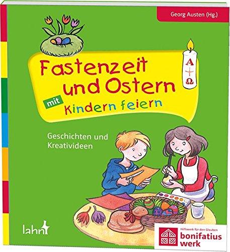 Fastenzeit und Ostern mit Kindern feiern: Geschichten und Kreativideen