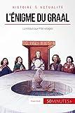 L'énigme du Graal: La relique aux mille visages (Grandes Enigmes t. 1)