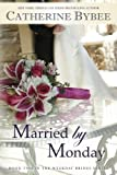Married by Monday (Weekday Brides Series) by Catherine Bybee (2013-03-19)