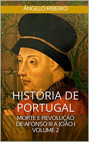 História de Portugal: Morte e Revolução: De Afonso III a João I - Volume 2 (Portuguese Edition) (Historia De Portugal)
