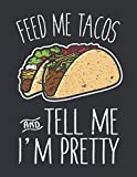 Notebook: Feed Me Tacos Tell Me I'm Pretty Mexican Food Journal & Doodle Diary; 120 Squared Grid Pages for Writing and Drawing - 8.5x11 in.