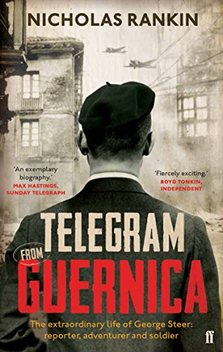 Telegram from Guernica: The Extraordinary Life of George Steer, War Correspondent