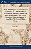 Heads of Philological Lectures Intended to Illustrate the Latin Classicks, in Respect to the Antiquities of Rome; The Rules of General Criticism; And ... by John Hill, ... the Second Edition Enlarged
