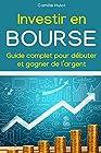 Investir en bourse - Guide complet pour débuter et gagner de l'argent