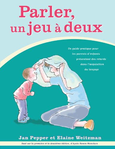 Parler, un jeu à Deux: Un guide practique d'enfants présentant des retards dans I'acquisition du langage par Jan Pepper