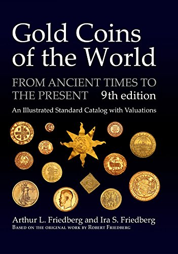 Gold Coins of the World: From Ancient Times to the Present; an Illustrated Standard Catalog with Valuations por Arthur L. Friedberg