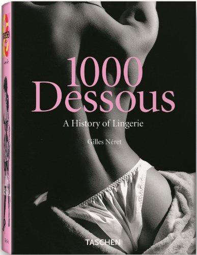 1000 Dessous: A History of Lingerie / Eine Geschicte der Reizwasche Histoire de la Lingerie par  GILLES NERET