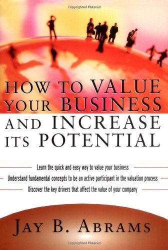 How to Value Your Business and Increase Its Potential by Jay Abrams (2003-11-21)