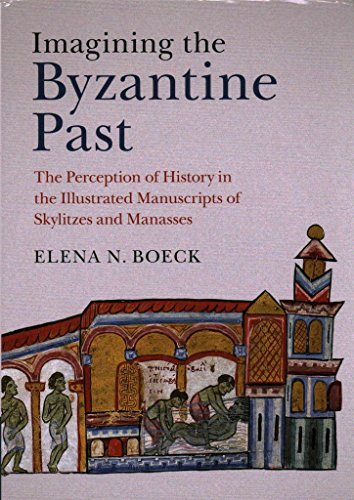 [(Imagining the Byzantine Past : The Perception of History in the Illustrated Manuscripts of Skylitzes and Manasses)] [By (author) Elena N. Boeck] published on (August, 2015)