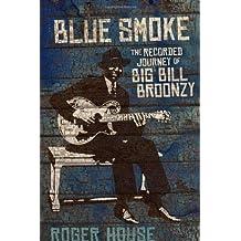 Blue Smoke: The Recorded Journey of Big Bill Broonzy (LSU Press Paperback Original)