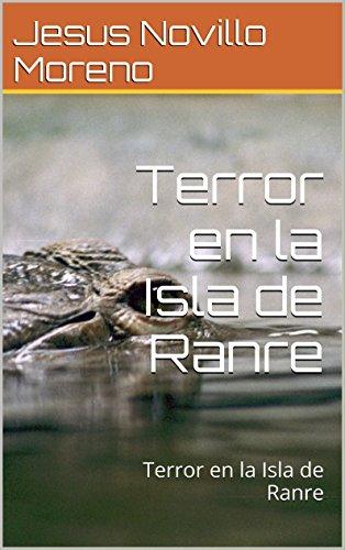 Terror en la Isla de Ranre: Terror en la Isla de Ranre por Jesus Novillo Moreno