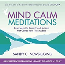 By Sandy Newbigging Mind Calm Meditations: Experience the Serenity and Success that Come from Thinking Less (Unabridged) [Audio CD]