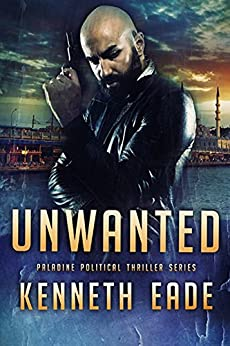 Political Thriller: Unwanted, an American Assassin Story: an assassination, vigilante justice and terrorism thriller (Paladine Political Thriller Series Book 4) (English Edition) par [Eade, Kenneth]