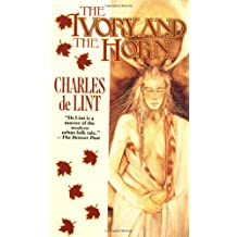 The Ivory and the Horn : A Newford Collection