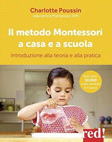 Il metodo Montessori a casa e a scuola. Introduzione alla teoria e alla pratica