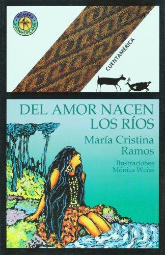 Del amor nacen los rios/Rivers are Born of Love (Cuentamerica) por Maria Christina Ramos