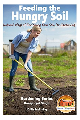 Feeding the Hungry Soil - Natural Ways of Enriching Your Soil for Gardening