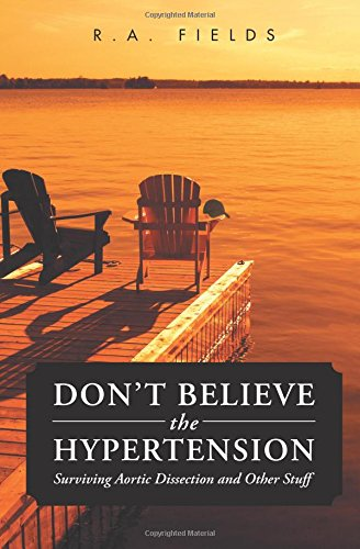 Don't Believe the Hypertension: Surviving Aortic Dissection and Other Stuff