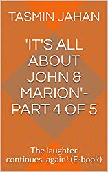 'It's All About John & Marion'-Part 4 of 5: The laughter continues..again! (E-book)