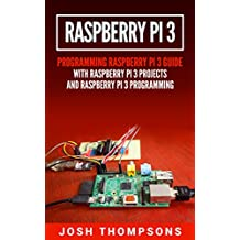 Raspberry Pi 3: New Users Programming Raspberry Pi 3 Guide With Raspberry Pi 3 Projects (Raspberry Pi 3 Programming) (English Edition)
