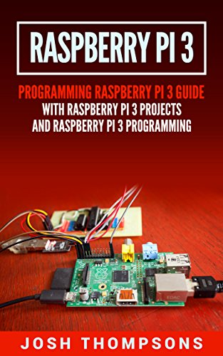 Raspberry Pi 3: New Users Programming Raspberry Pi 3 Guide With Raspberry Pi 3 Projects (Raspberry Pi 3 Programming) (English Edition) (Raspberry Pi Benutzer)