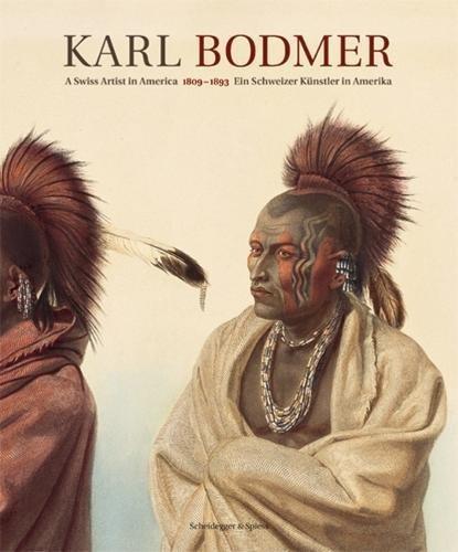 Karl Bodmer: Ein Schweizer Künstler in Amerika 1809–1893 (Kunst Gemälde Native)