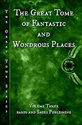 The Great Tome of Fantastic and Wondrous Places (The Great Tome Series Book 3)