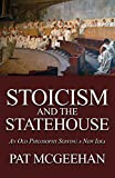 Stoicism and the Statehouse: An Old Philosophy Serving a New Idea
