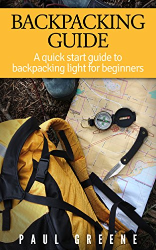 Backpacking Guide (Backpacking Guide: A Quick Start Guide to Backpacking Light for Beginners (English Edition))