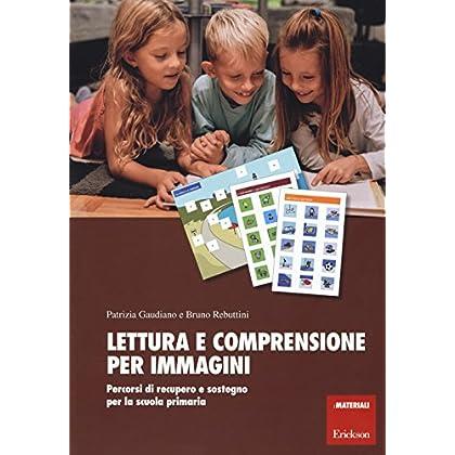 Lettura E Comprensione Per Immagini. Percorsi Di Recupero E Sostegno Per La Scuola Primaria. Con Adesivi