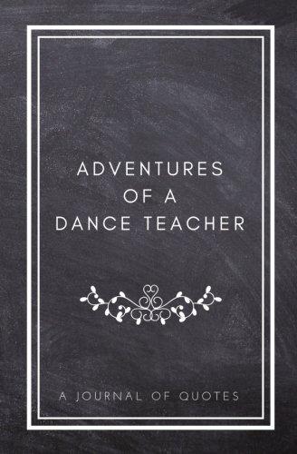 Adventures of A Dance Teacher: A Journal of Quotes: Prompted Quote Journal (5.25inx8in) Dance Teacher Gift for Men or Women, Teacher Appreciation ... Teacher Gift, QUOTE BOOK FOR DANCE TEACHERS por Indigo Journals