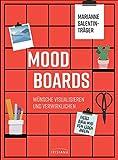 Moodboards: Wünsche visualisieren und verwirklichen - Dieses Buch wird dein Leben ändern
