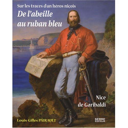 De l'abeille au ruban bleu : Nice de Garibaldi - Sur les traces d'un héros niçois