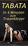 Tabata: DAS 4-Minuten HIIT Training, schnell Fettverbrennung aktivieren & effektiver Muskelaufbau (Fett verbrennen am Bauch, Sixpack, Stoffwechsel für Frauen, Abnehmen, Fitness ohne Geräte)