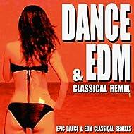 Dance & EDM Classical Remix (Epic Dance & EDM Classical Remixes)