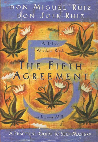 The Fifth Agreement: A Practical Guide to Self-Mastery (Toltec Wisdom) par Don Miguel Ruiz, Don Jose Ruiz, Janet Mills