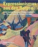 Expressionismus aus den Bergen: Ernst Ludwig Kirchner, Philipp Bauknecht, Jan Wiegers und die Gruppe Rot-Blau